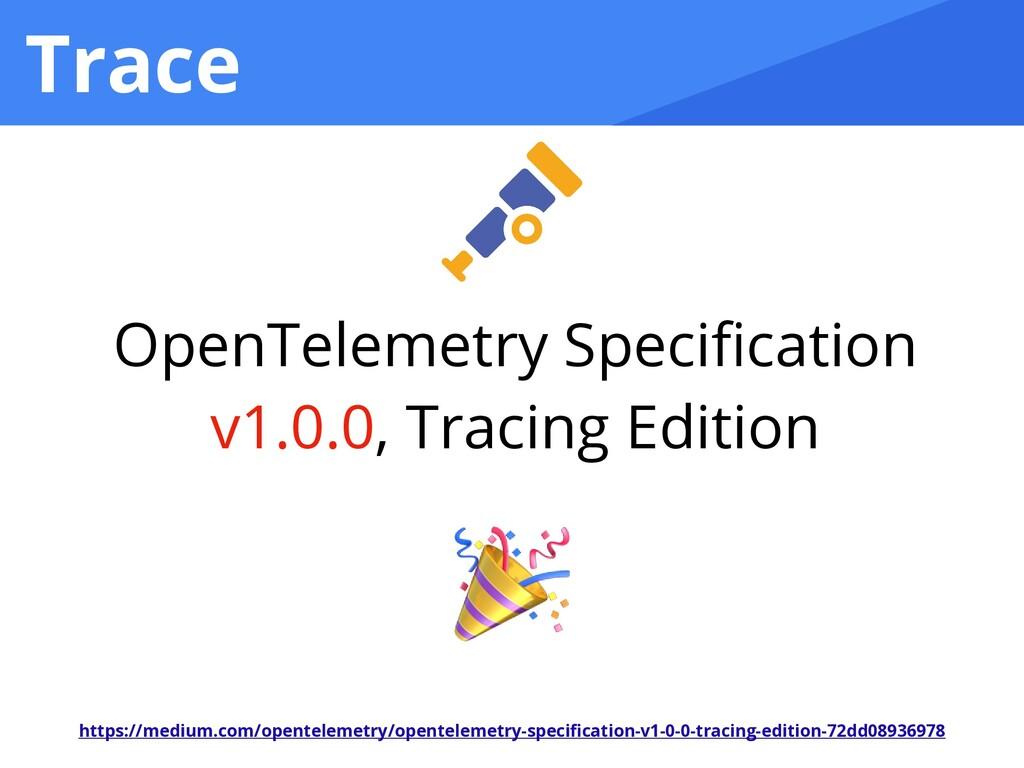 Trace https://medium.com/opentelemetry/opentele...