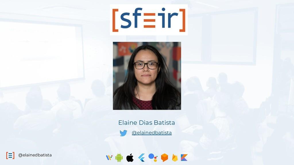 @elainedbatista @elainedbatista Elaine Dias Bat...
