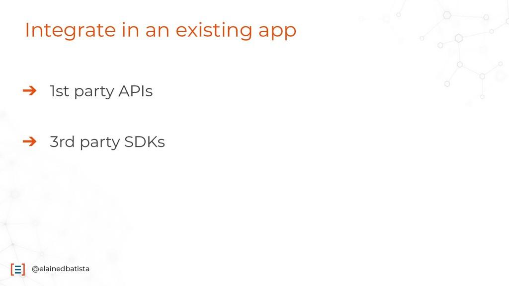 @elainedbatista Integrate in an existing app ➔ ...