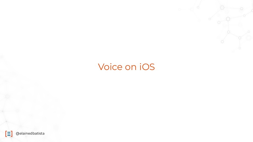 @elainedbatista Voice on iOS