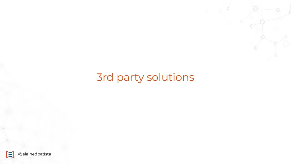@elainedbatista 3rd party solutions
