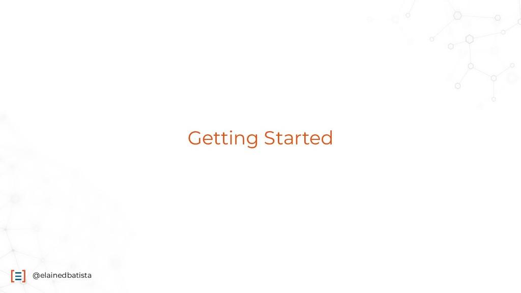 @elainedbatista Getting Started