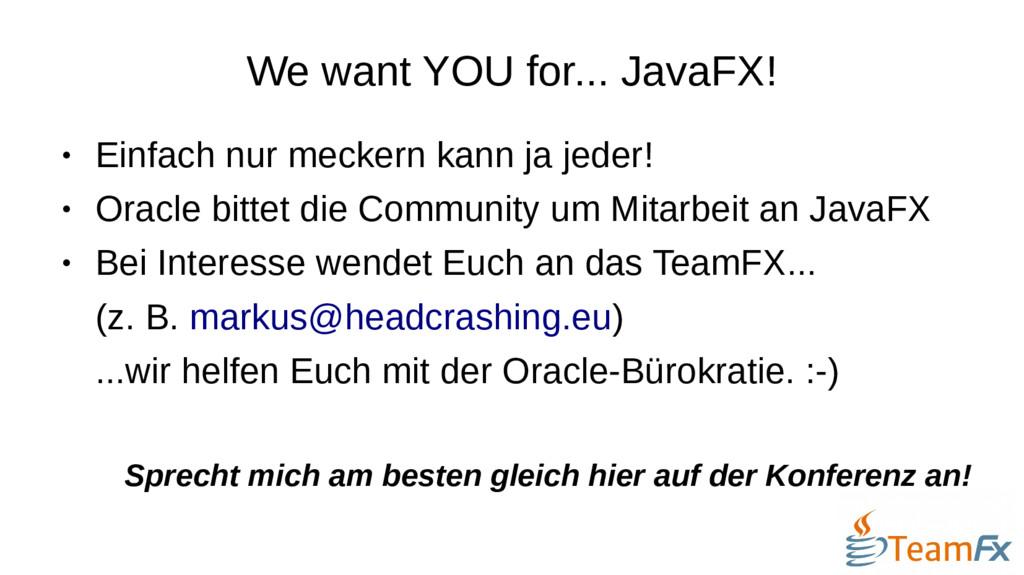 We want YOU for... JavaFX! ● Einfach nur mecker...