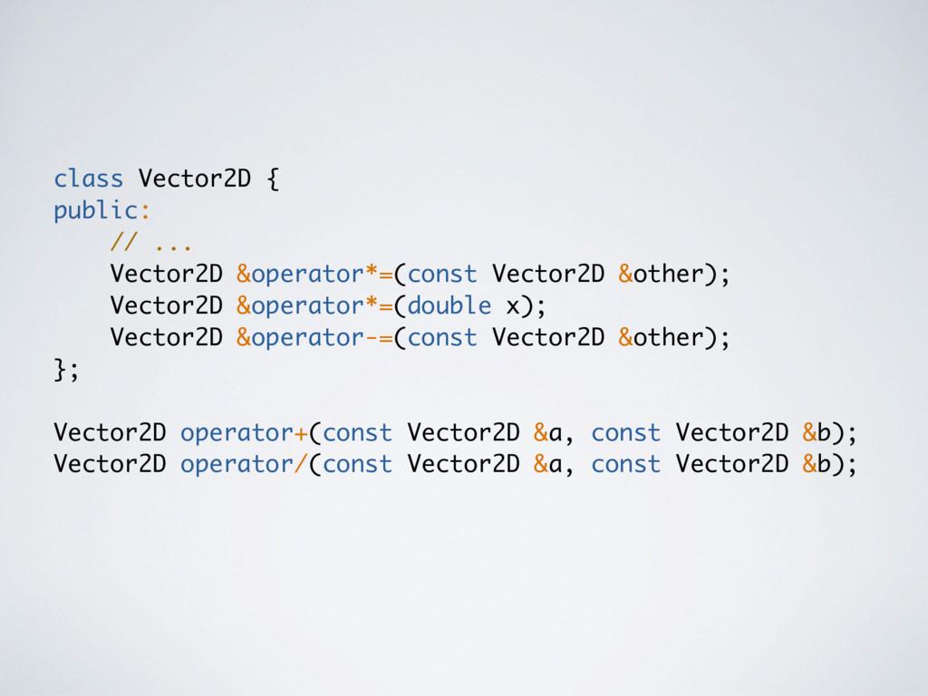 class Vector2D { public: // ... Vector2D &opera...