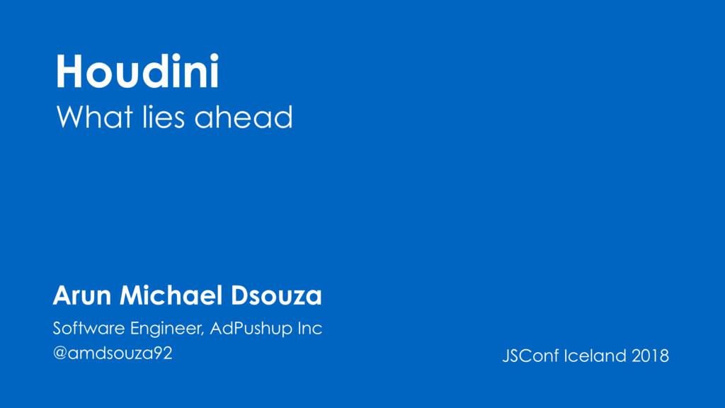 Houdini What lies ahead Arun Michael Dsouza Sof...