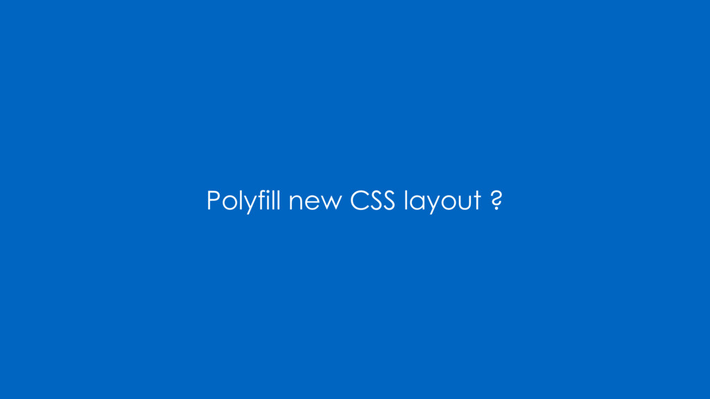 Polyfill new CSS layout ?