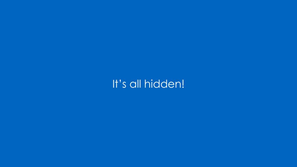 It's all hidden!