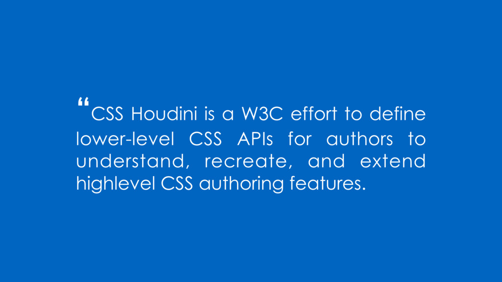 """""""CSS Houdini is a W3C effort to define lower-le..."""
