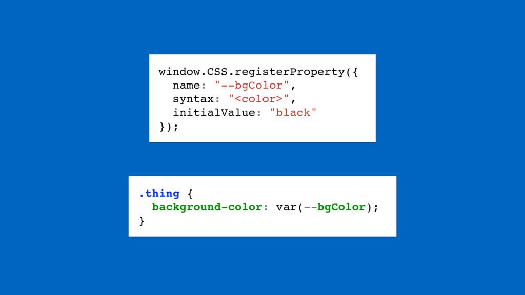 "window.CSS.registerProperty({ name: ""--bgColor""..."