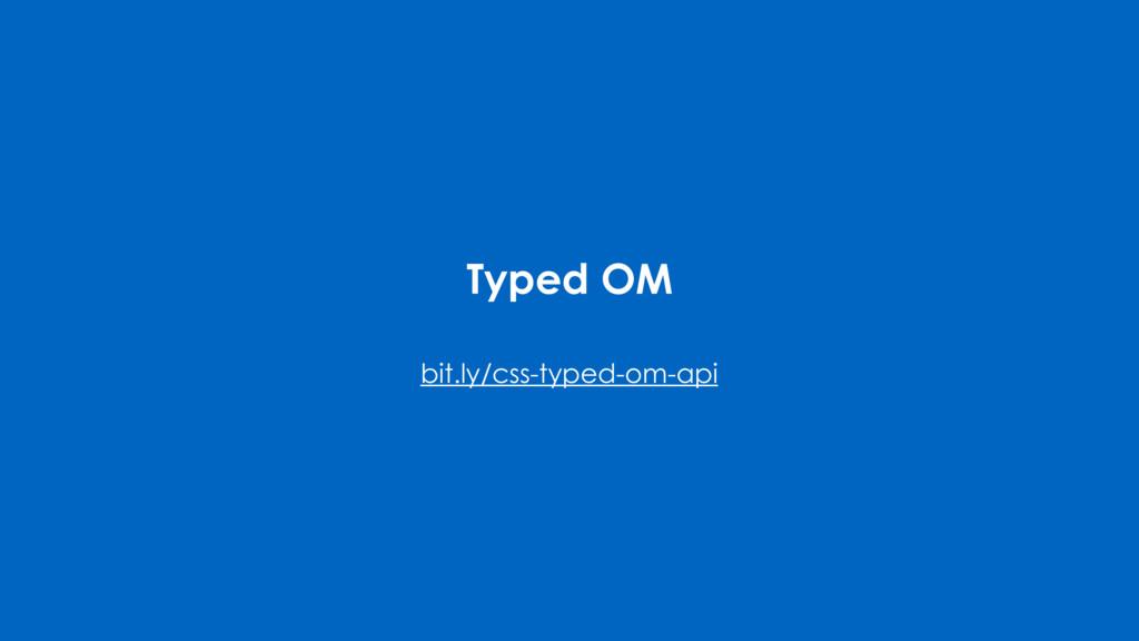 Typed OM bit.ly/css-typed-om-api