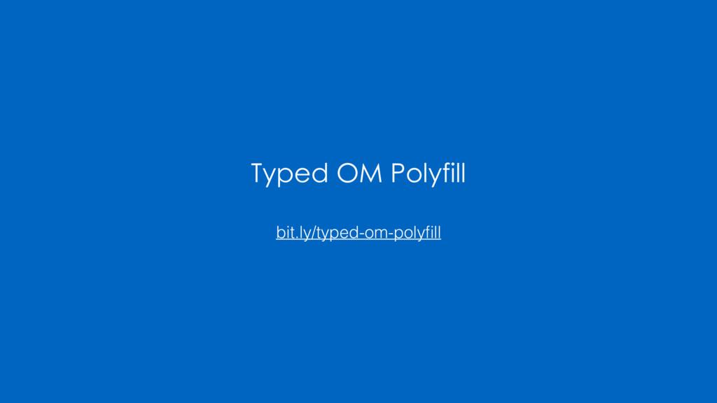 Typed OM Polyfill bit.ly/typed-om-polyfill