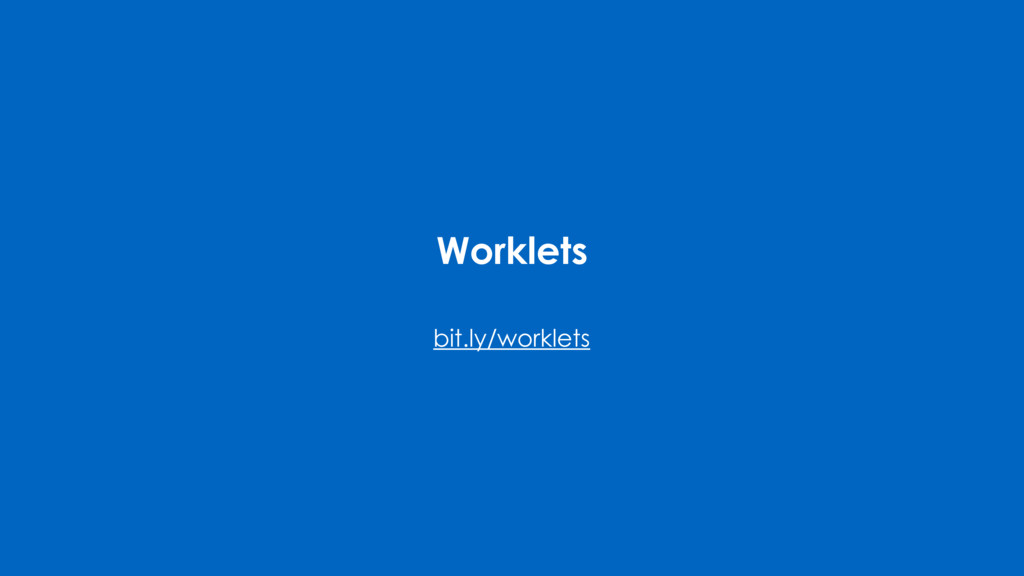 Worklets bit.ly/worklets