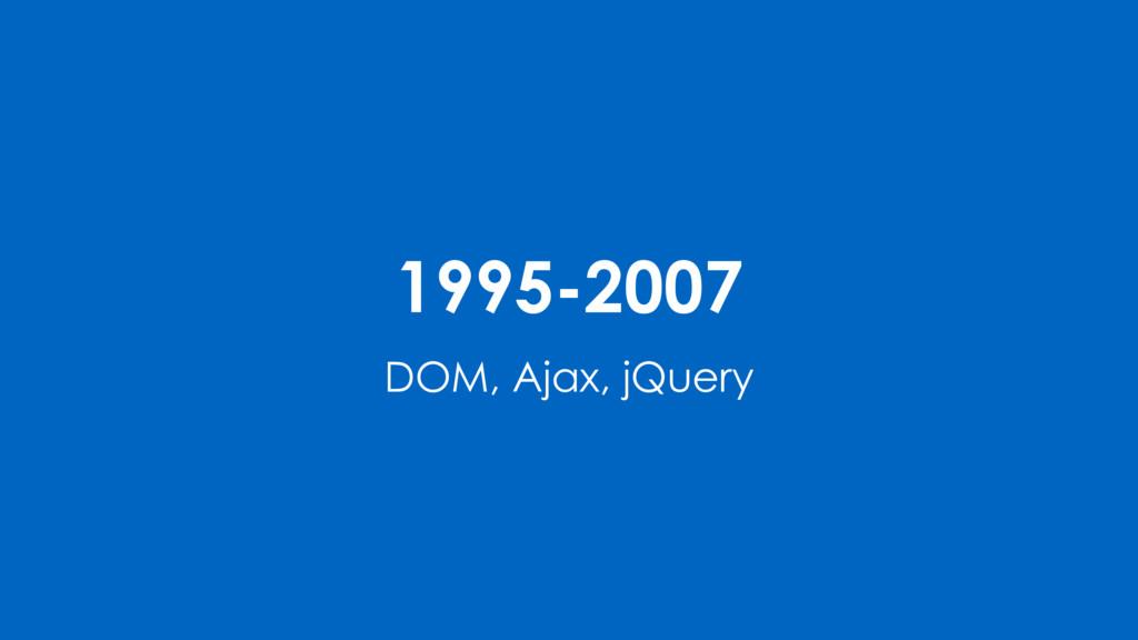 1995-2007 DOM, Ajax, jQuery