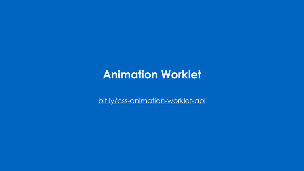 Animation Worklet bit.ly/css-animation-worklet-...