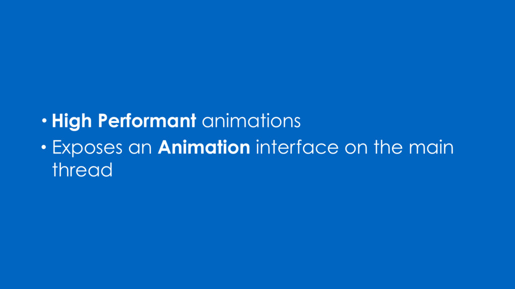 • Exposes an Animation interface on the main th...
