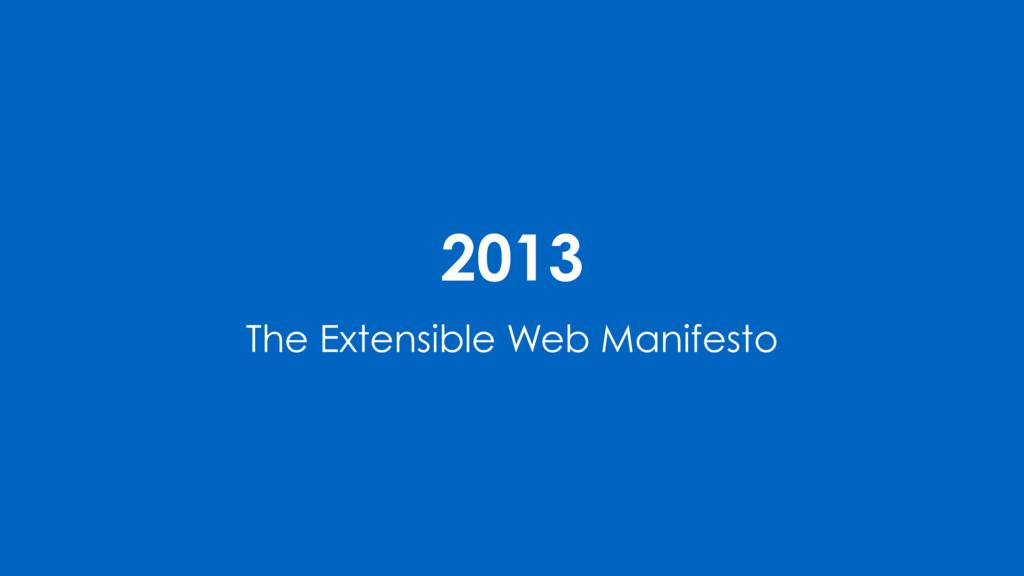 2013 The Extensible Web Manifesto