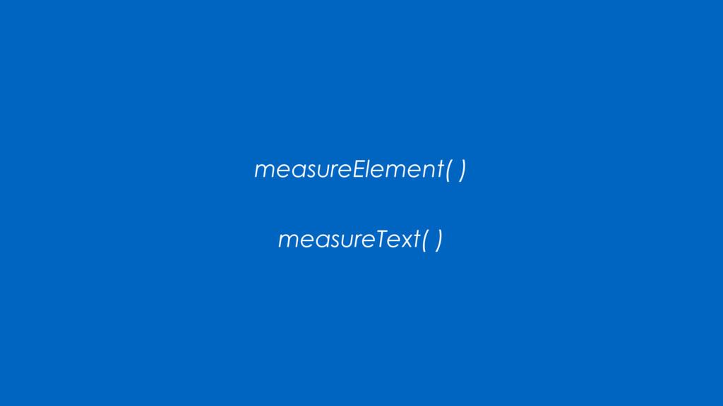 measureElement( ) measureText( )