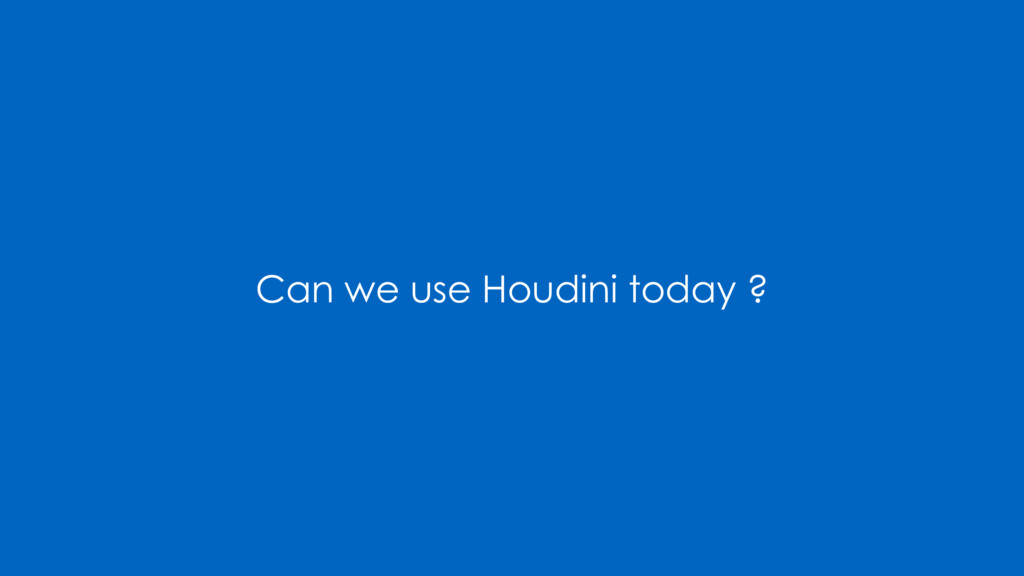 Can we use Houdini today ?