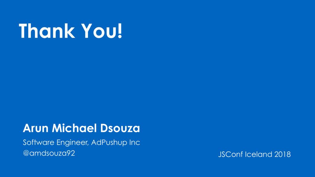 Thank You! Arun Michael Dsouza Software Enginee...