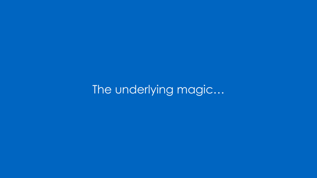 The underlying magic…