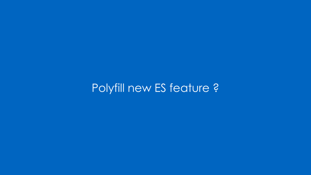 Polyfill new ES feature ?