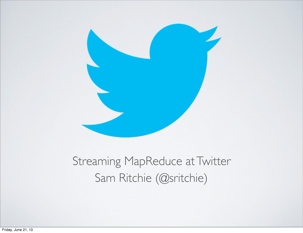 Streaming MapReduce at Twitter Sam Ritchie (@sr...