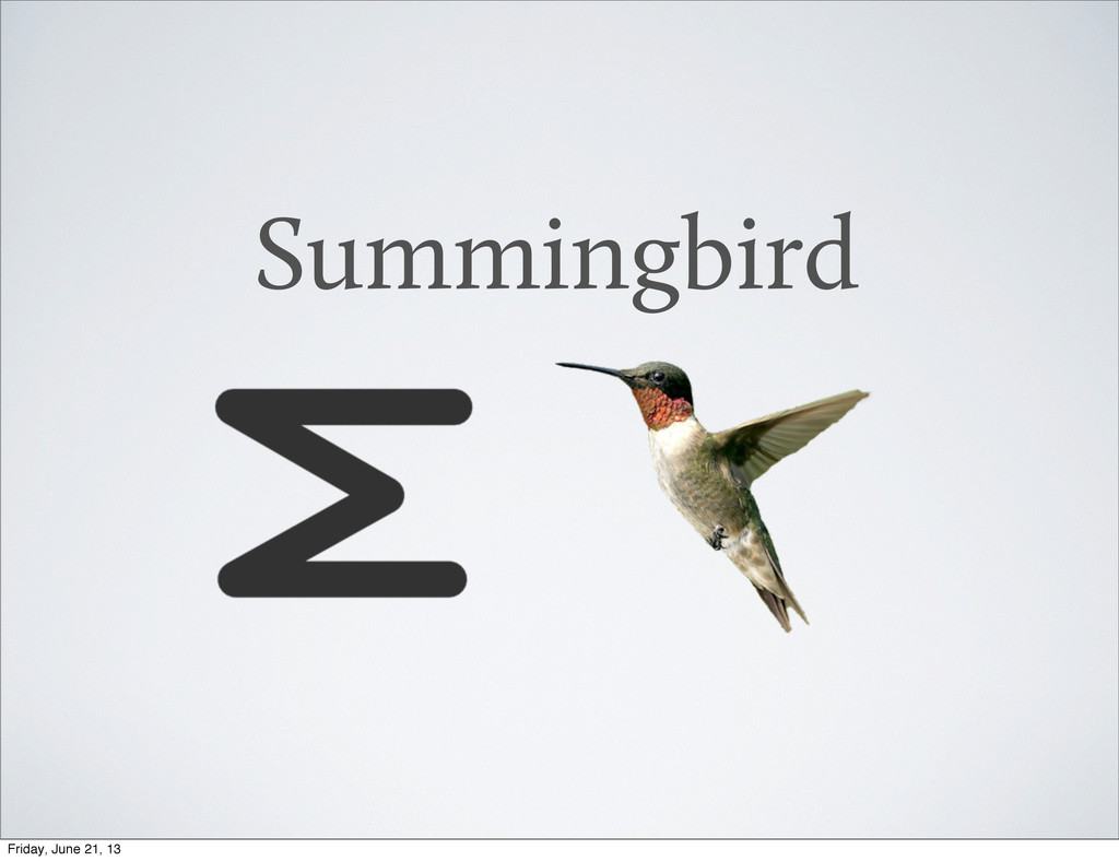 Summingbird Friday, June 21, 13