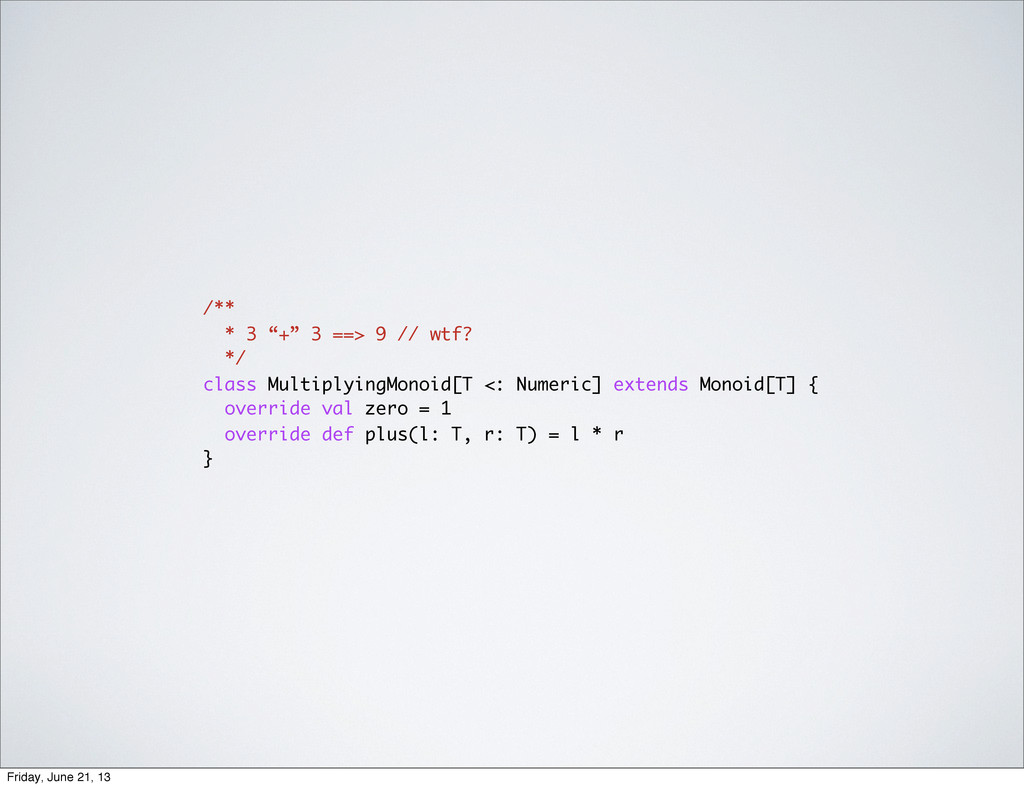 "/** * 3 ""+"" 3 ==> 9 // wtf? */ class Multiplyin..."