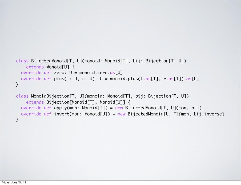 class BijectedMonoid[T, U](monoid: Monoid[T], b...