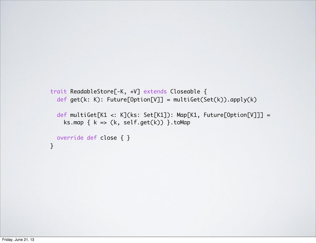 trait ReadableStore[-K, +V] extends Closeable {...