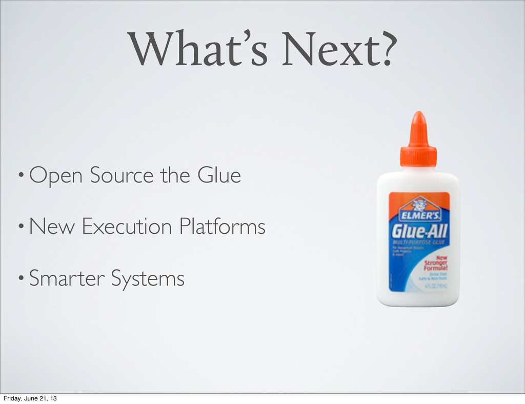 •Open Source the Glue •New Execution Platforms ...