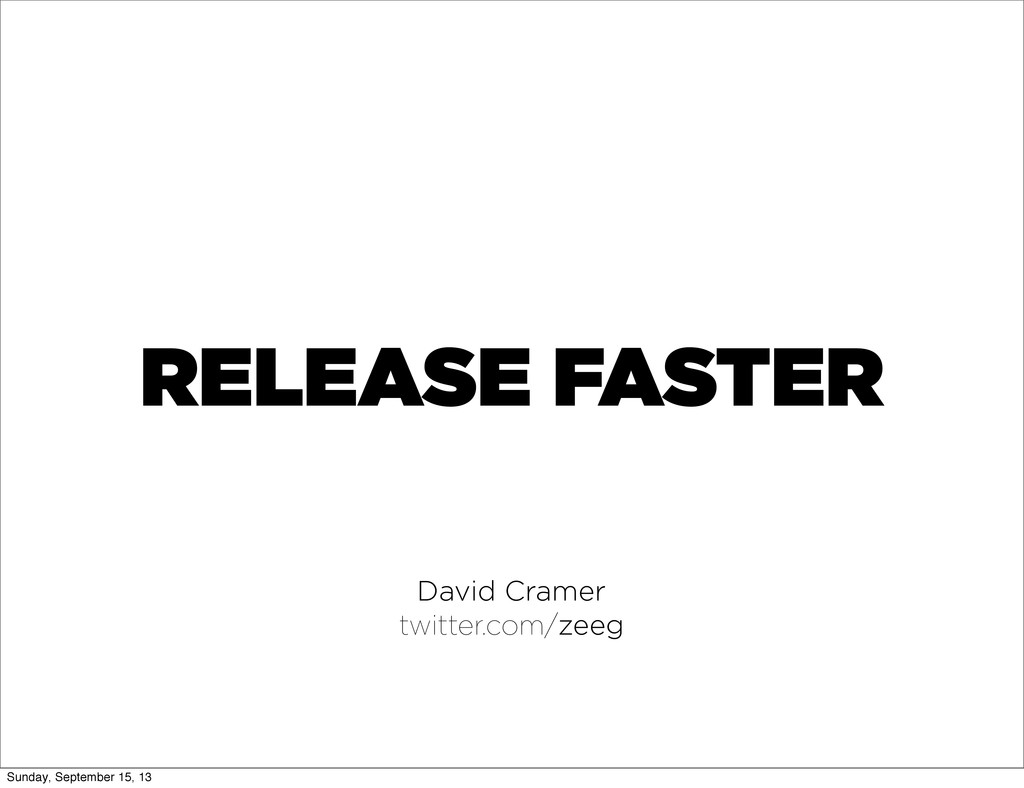 RELEASE FASTER David Cramer twitter.com/zeeg Su...