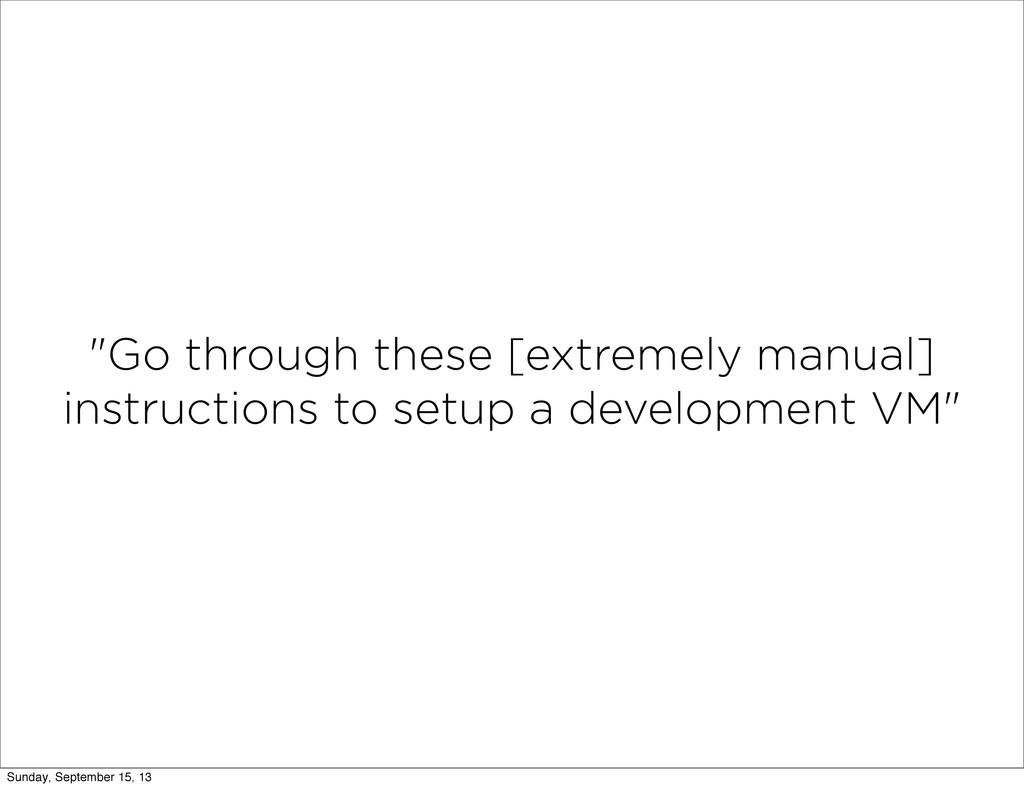 """Go through these [extremely manual] instructio..."