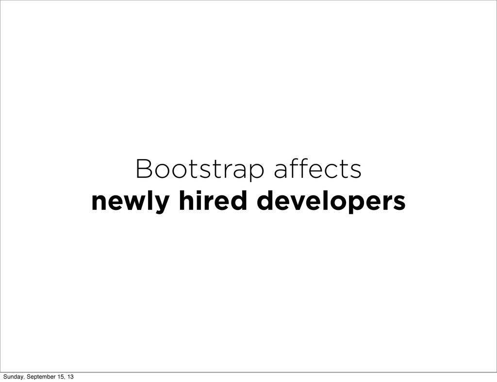 Bootstrap affects newly hired developers Sunday,...