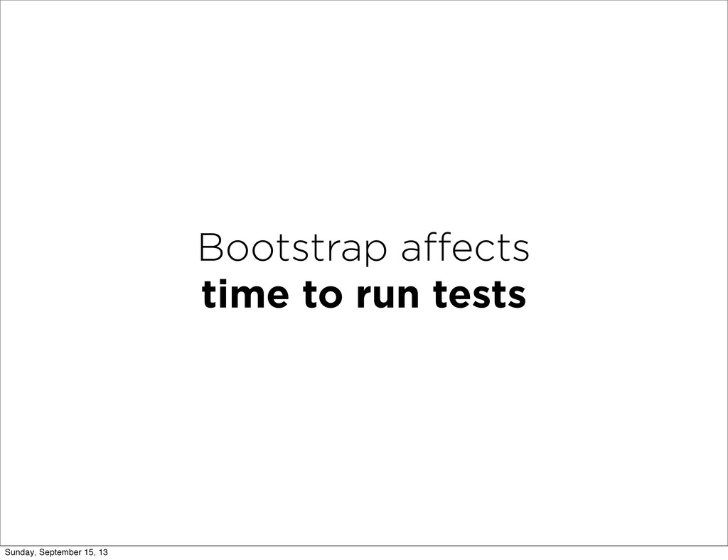 Bootstrap affects time to run tests Sunday, Sept...