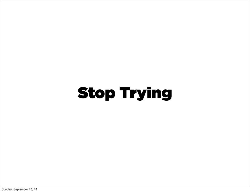 Stop Trying Sunday, September 15, 13