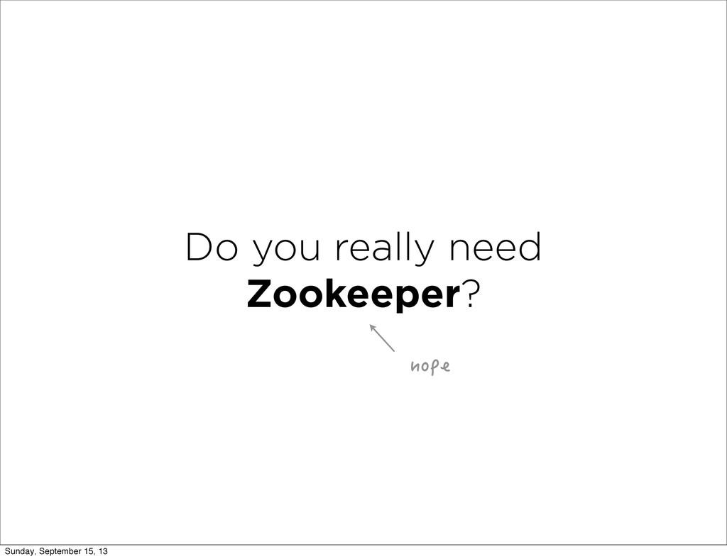 Do you really need Zookeeper? PQRG Sunday, Sept...