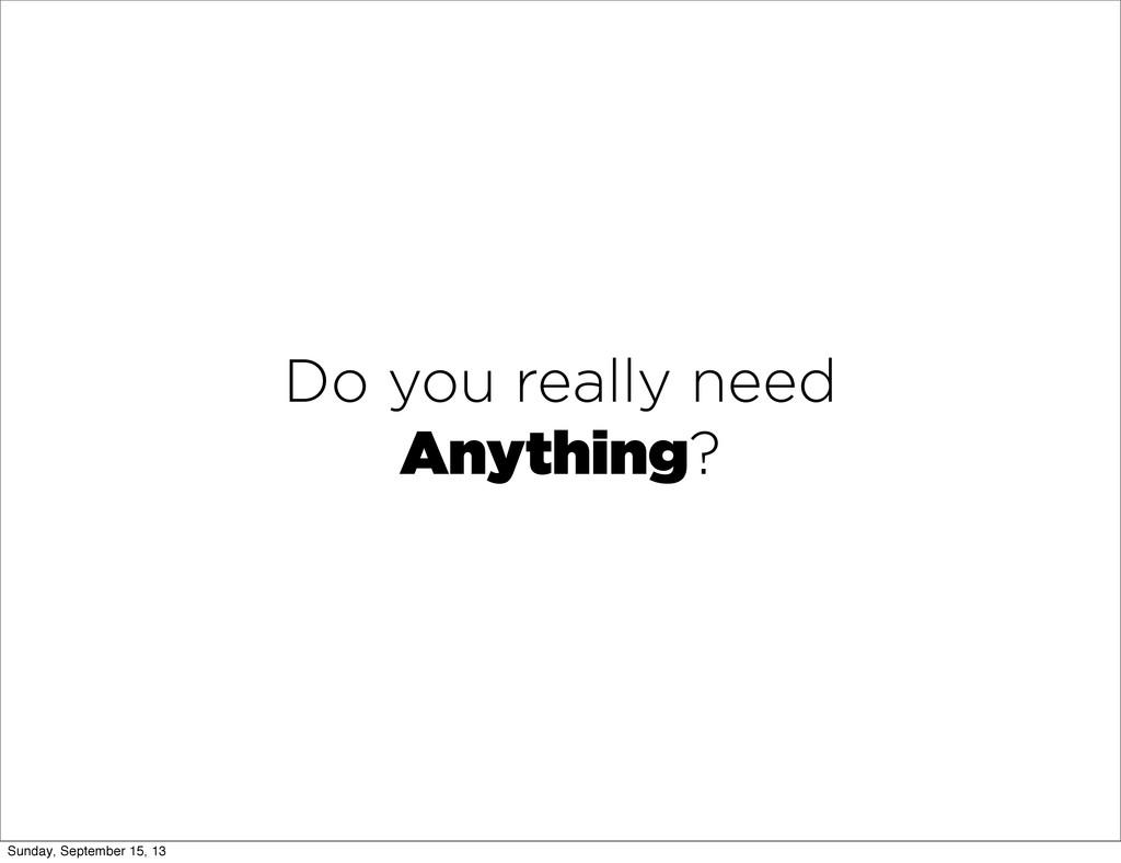 Do you really need Anything? Sunday, September ...