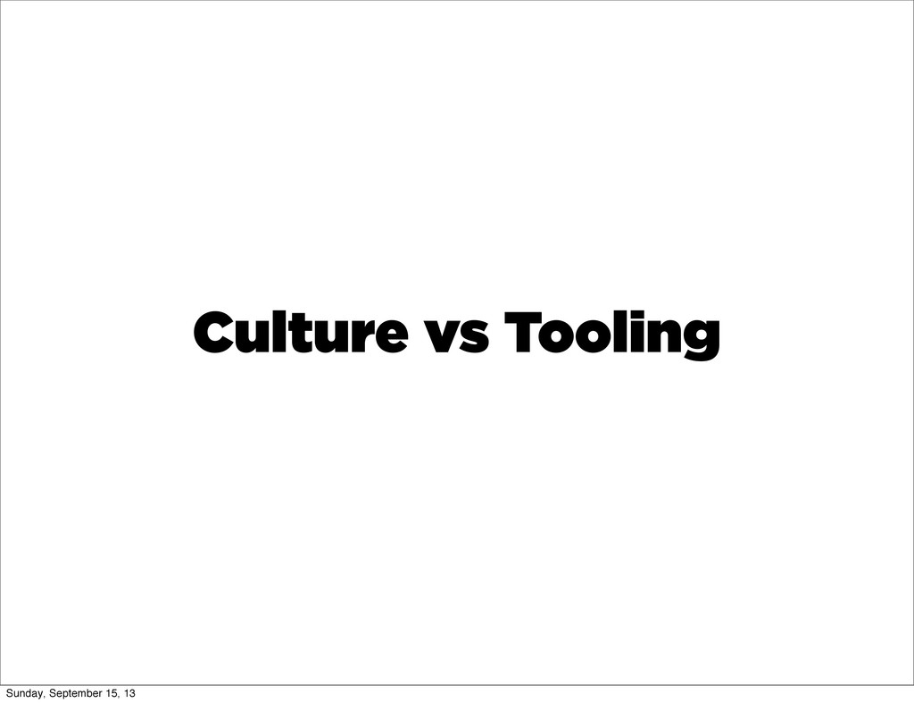 Culture vs Tooling Sunday, September 15, 13