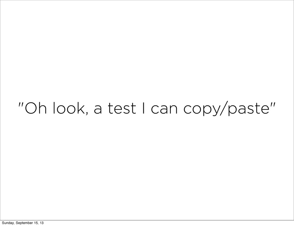 """""""Oh look, a test I can copy/paste"""" Sunday, Sept..."""
