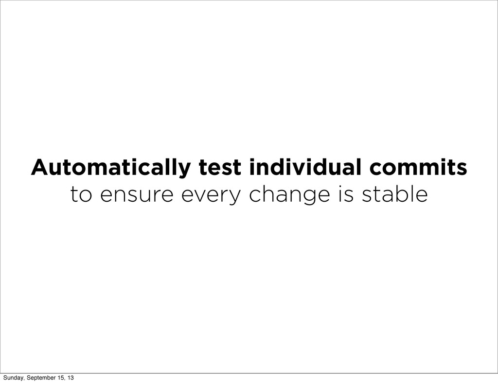 Automatically test individual commits to ensure...