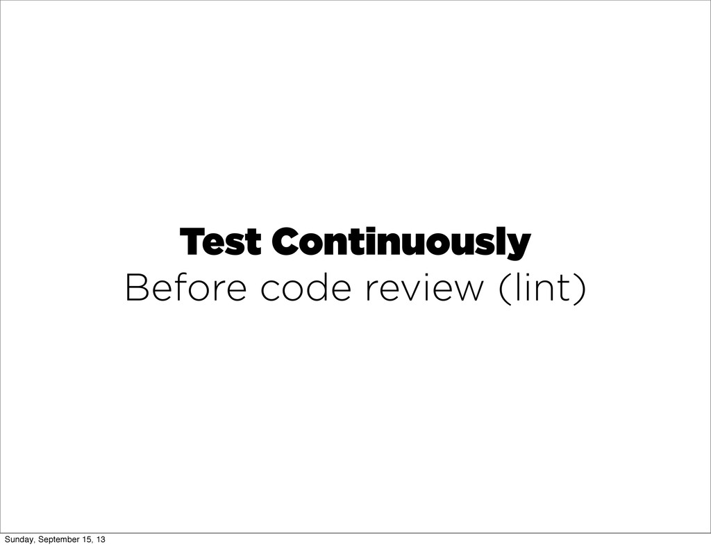 Test Continuously Before code review (lint) Sun...