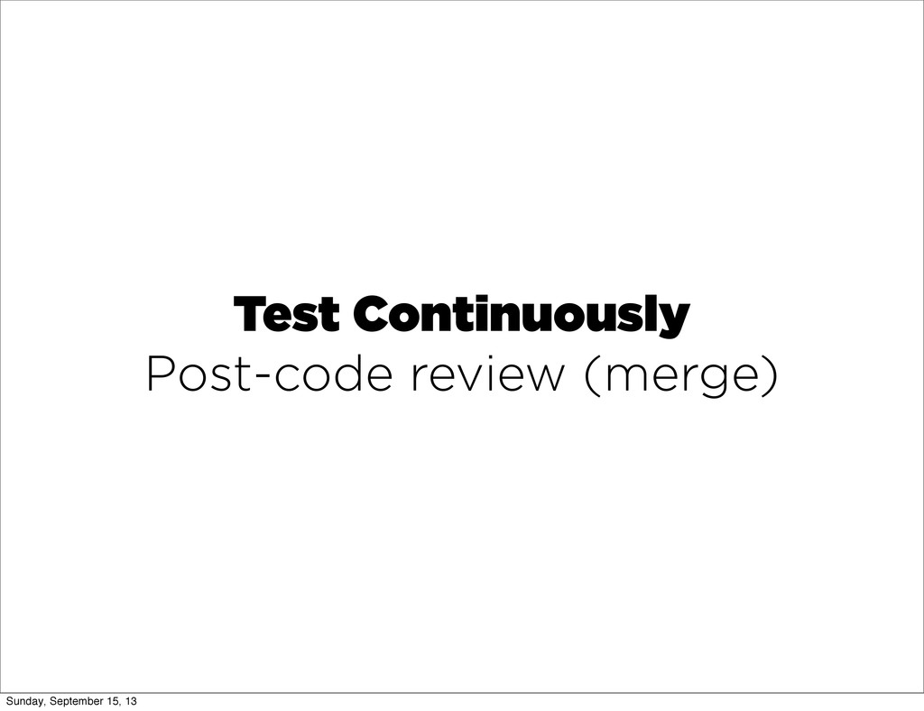Test Continuously Post-code review (merge) Sund...