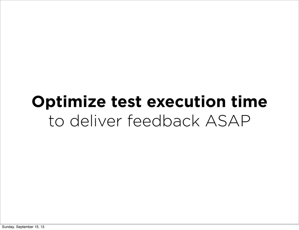 Optimize test execution time to deliver feedbac...