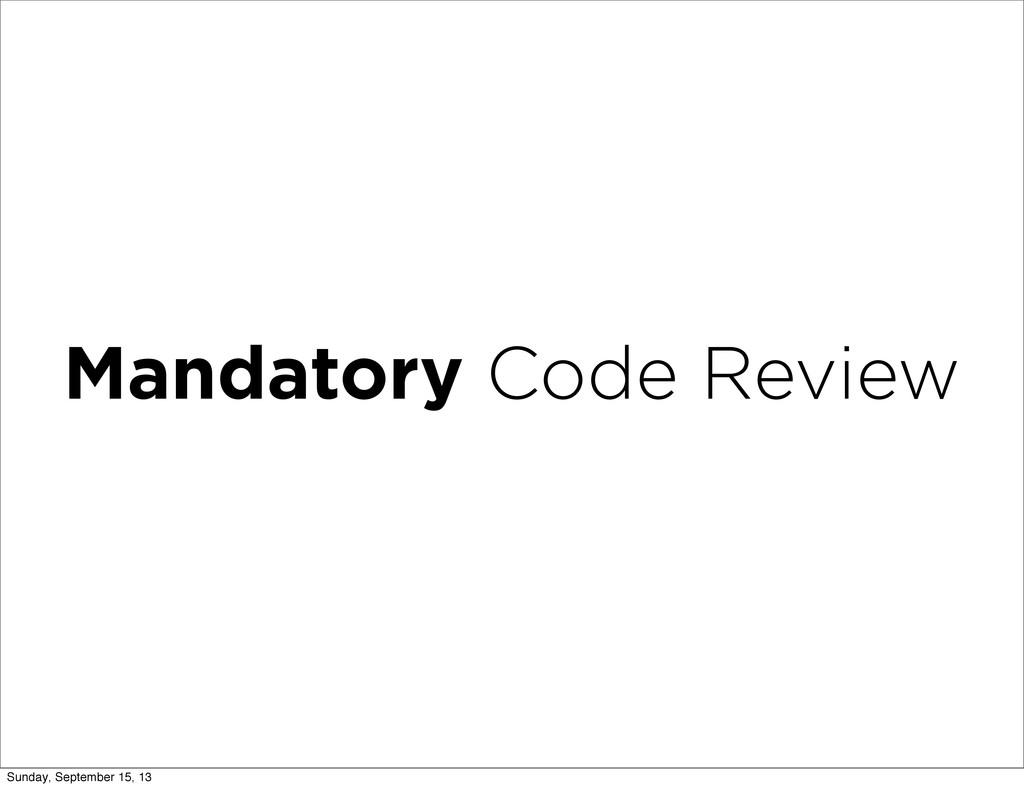 Mandatory Code Review Sunday, September 15, 13