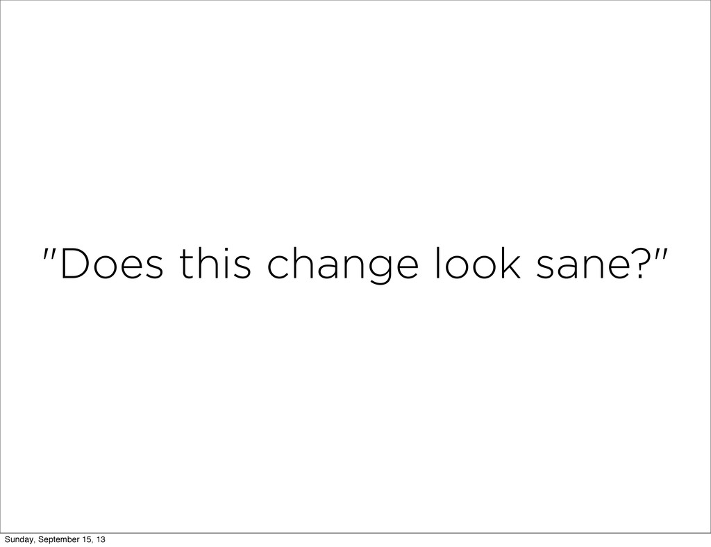 """""""Does this change look sane?"""" Sunday, September..."""