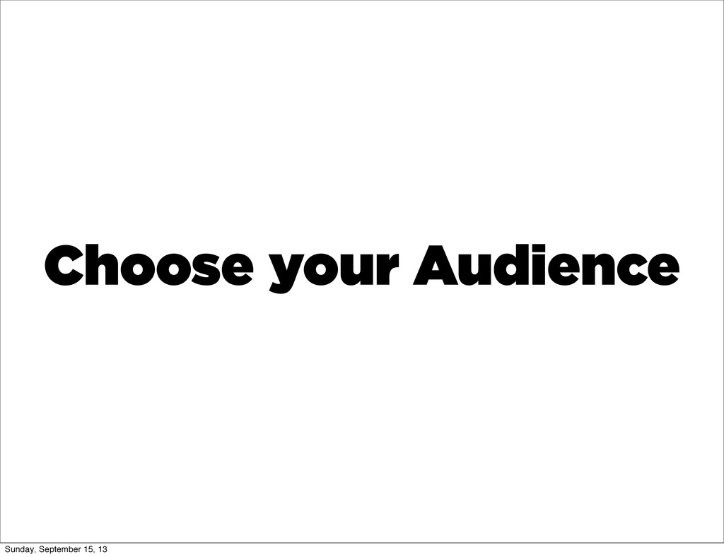 Choose your Audience Sunday, September 15, 13