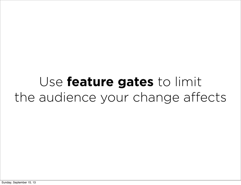 Use feature gates to limit the audience your ch...