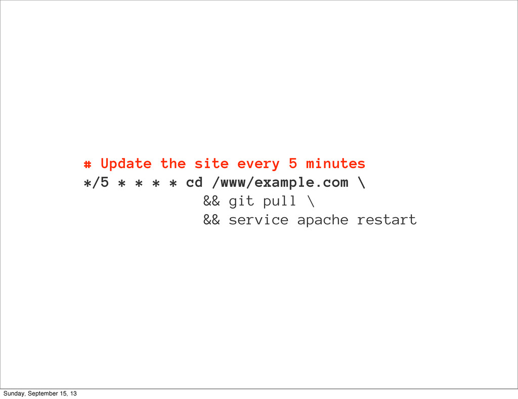 # Update the site every 5 minutes */5 * * * * c...
