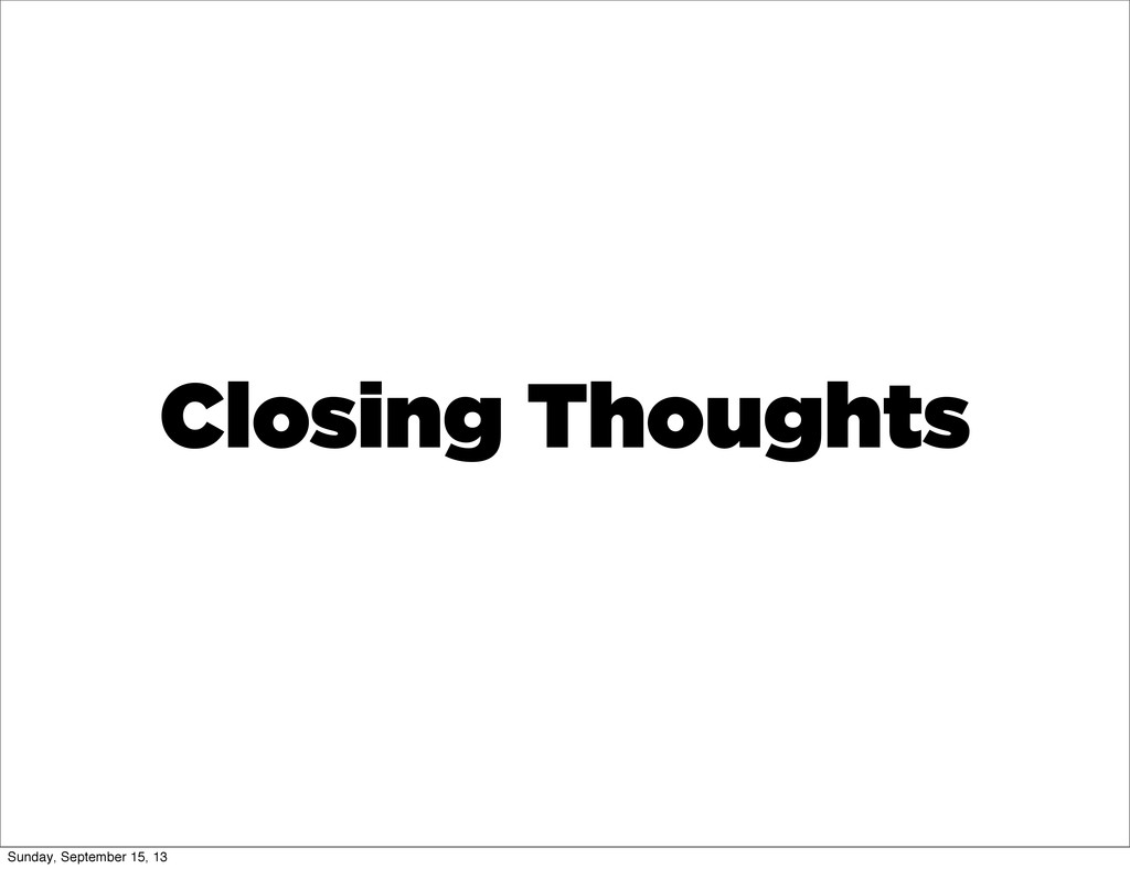 Closing Thoughts Sunday, September 15, 13